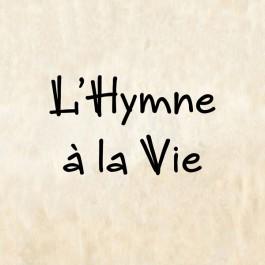 L'Hymne à la Vie